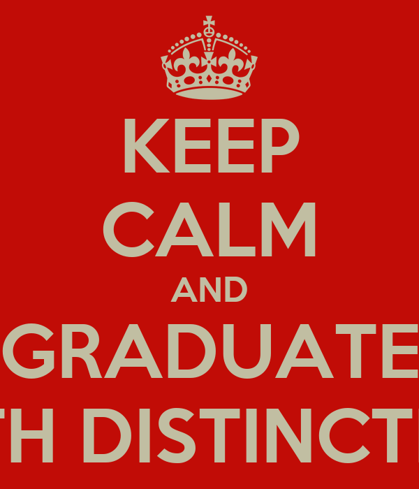 KEEP CALM AND GRADUATE WITH DISTINCTION