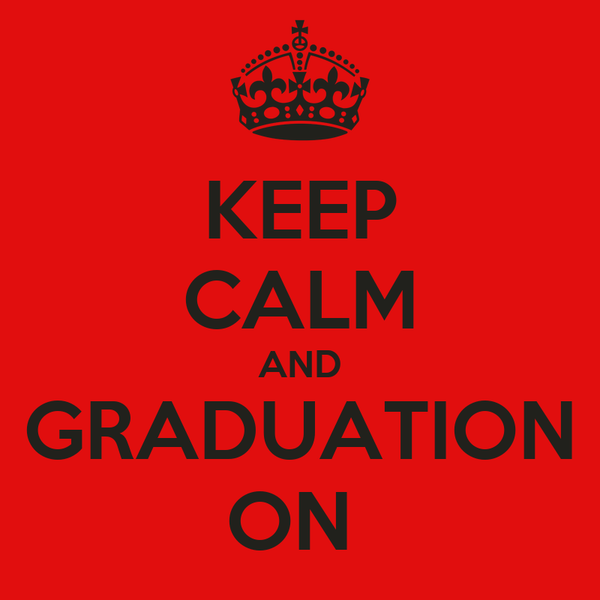KEEP CALM AND GRADUATION ON