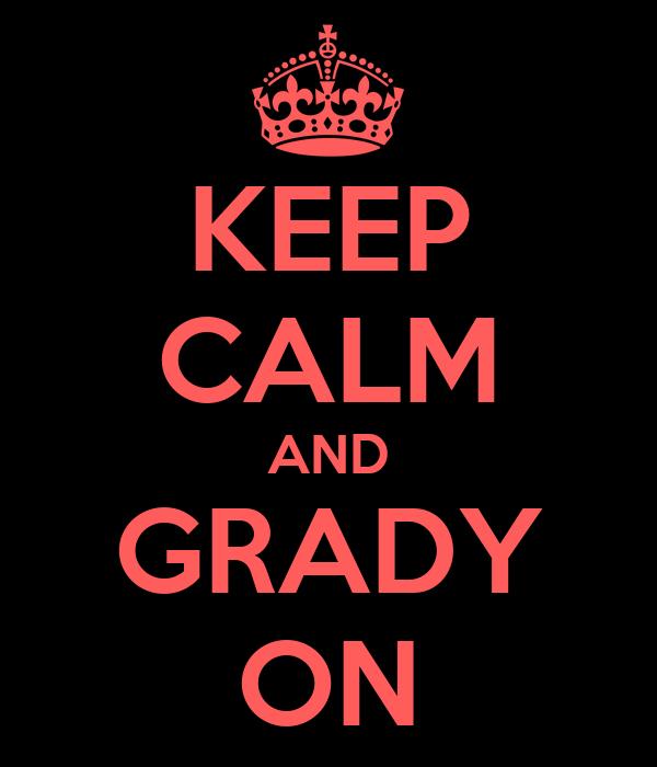 KEEP CALM AND GRADY ON