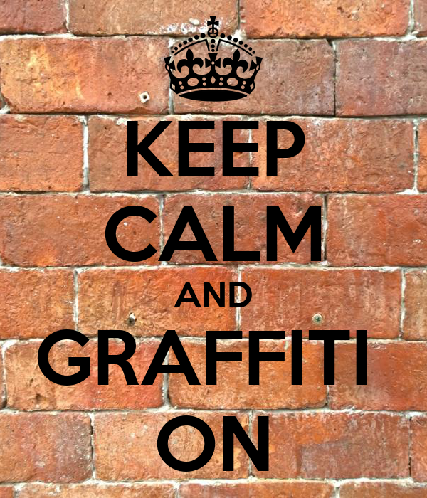 KEEP CALM AND GRAFFITI  ON