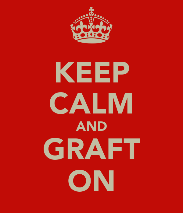 KEEP CALM AND GRAFT ON