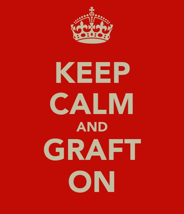 KEEP CALM AND GRAFT ON