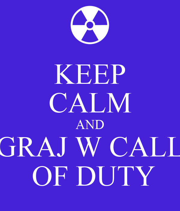 KEEP CALM AND GRAJ W CALL  OF DUTY