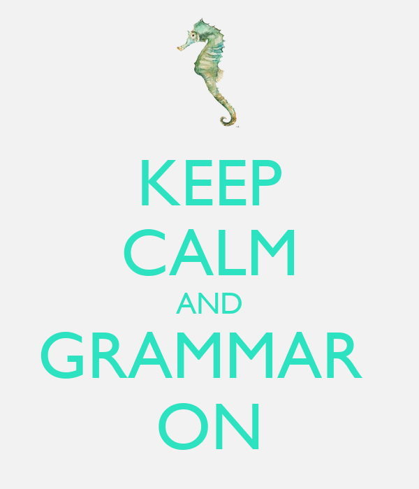 KEEP CALM AND GRAMMAR  ON