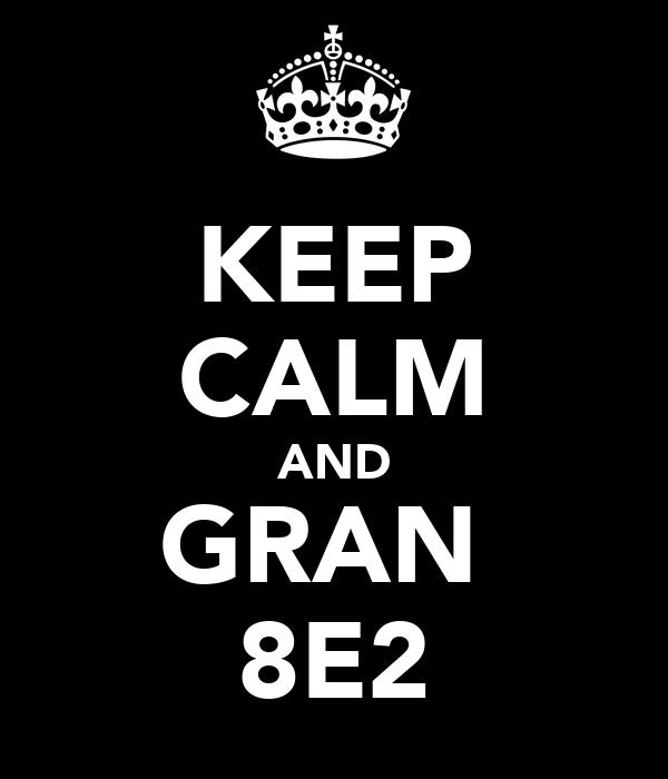 KEEP CALM AND GRAN  8E2