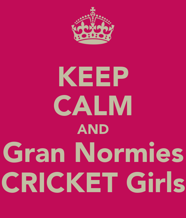 KEEP CALM AND Gran Normies CRICKET Girls