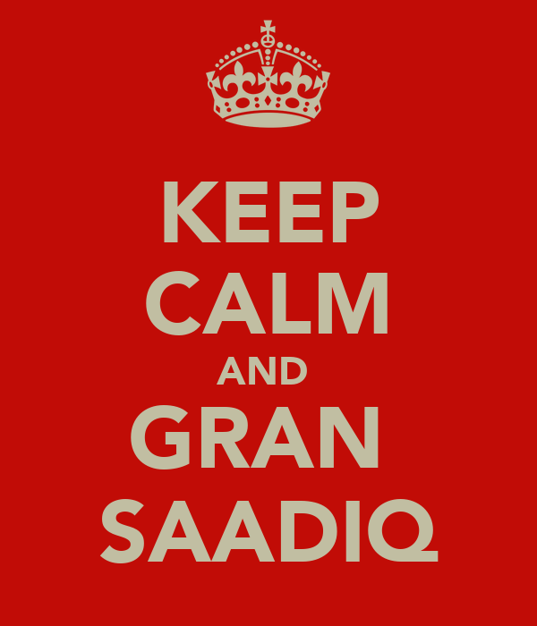 KEEP CALM AND  GRAN  SAADIQ