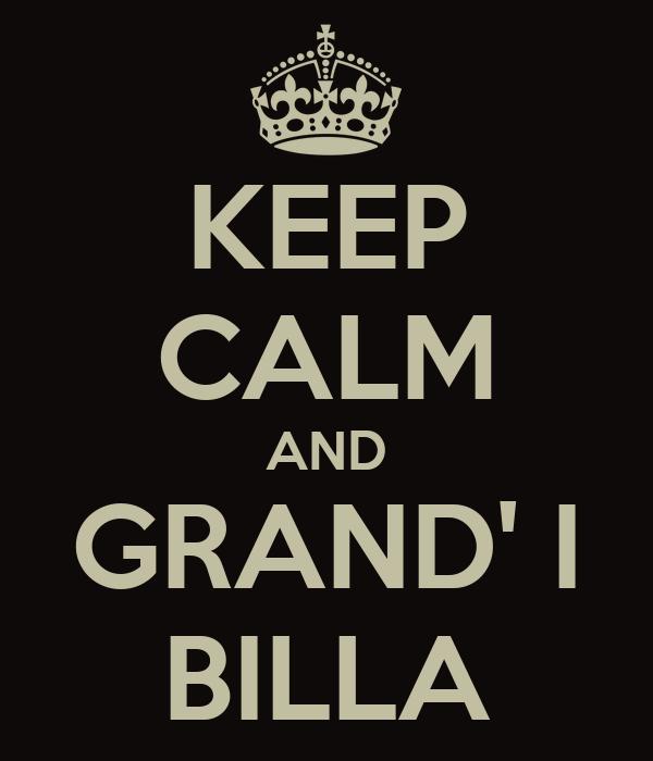 KEEP CALM AND GRAND' I BILLA