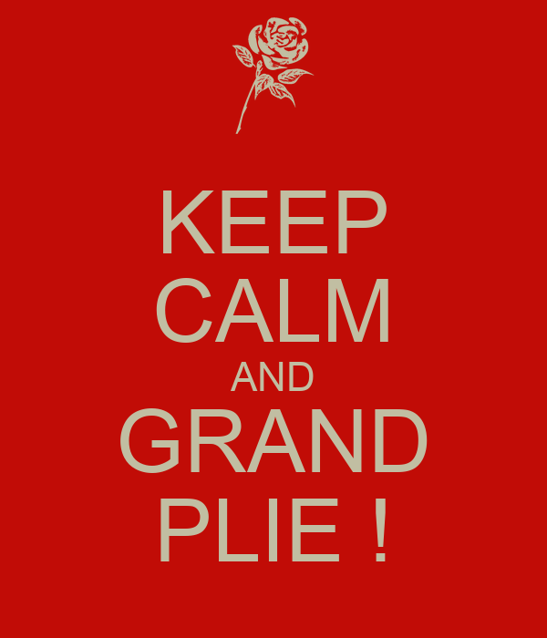 KEEP CALM AND GRAND PLIE !