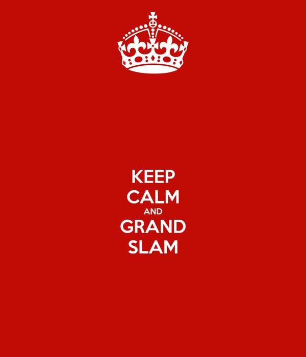 KEEP CALM AND GRAND SLAM