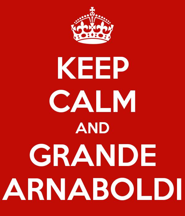 KEEP CALM AND GRANDE ARNABOLDI