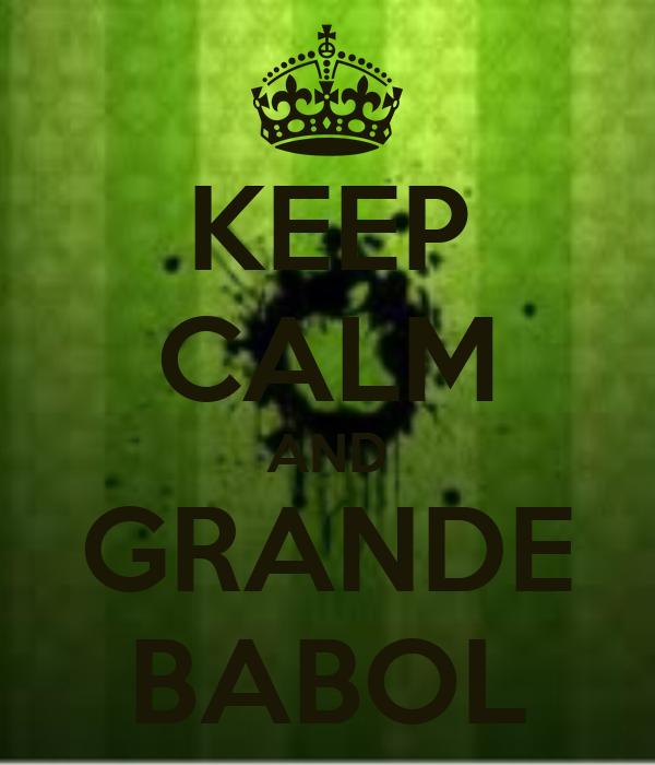 KEEP CALM AND GRANDE BABOL