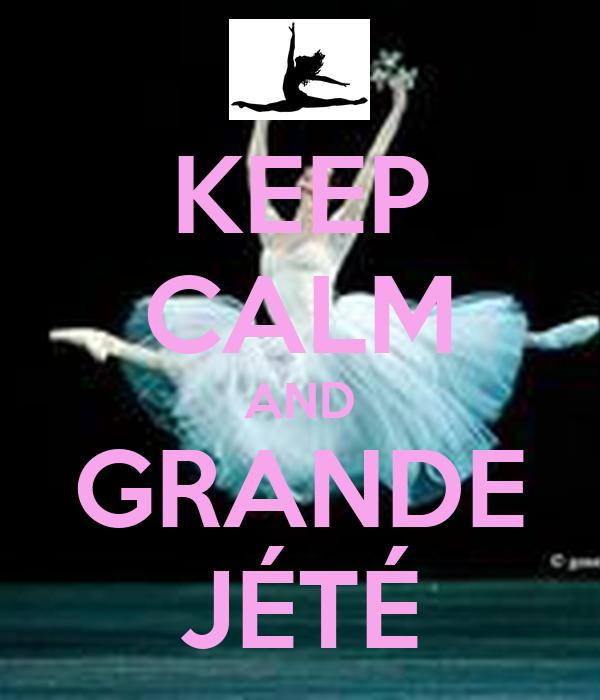 KEEP CALM AND GRANDE JÉTÉ