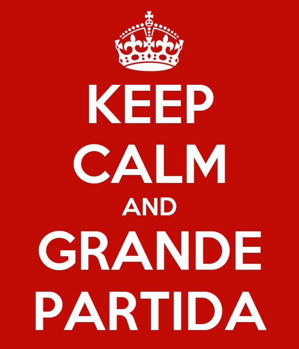 KEEP CALM AND GRANDE PARTIDA