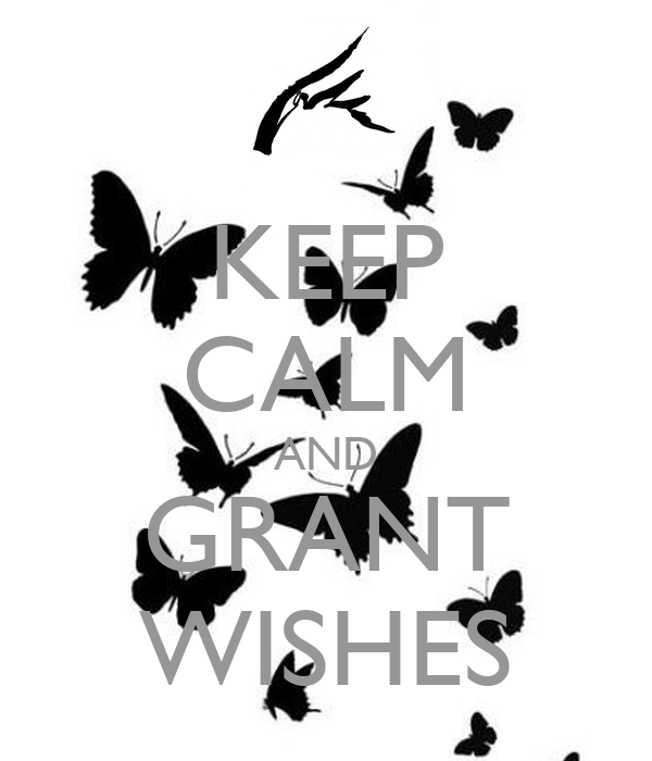 KEEP CALM AND GRANT WISHES