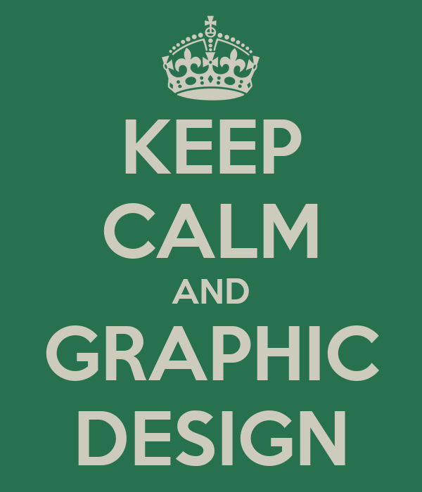 KEEP CALM AND GRAPHIC DESIGN