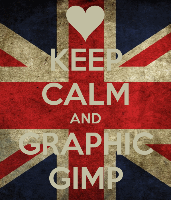KEEP CALM AND GRAPHIC GIMP