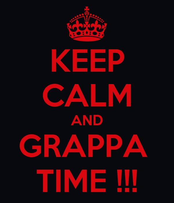 KEEP CALM AND GRAPPA  TIME !!!