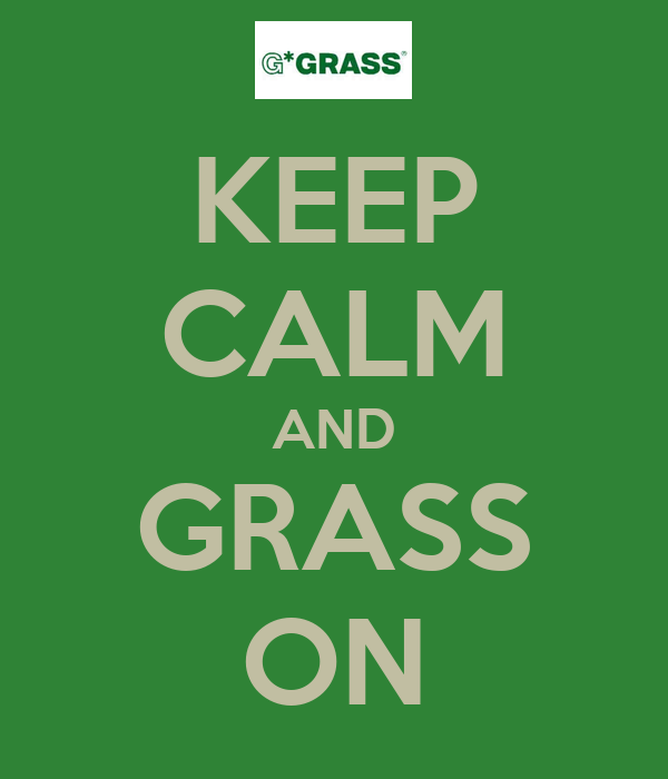 KEEP CALM AND GRASS ON