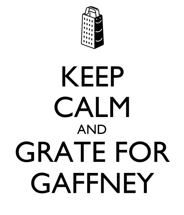 KEEP CALM AND GRATE FOR GAFFNEY