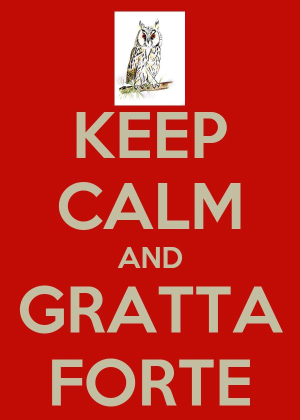 KEEP CALM AND GRATTA FORTE