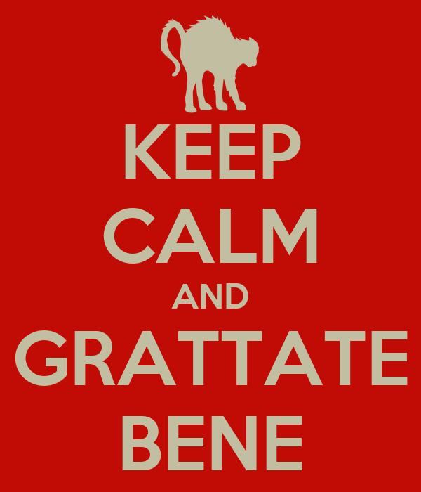 KEEP CALM AND GRATTATE BENE
