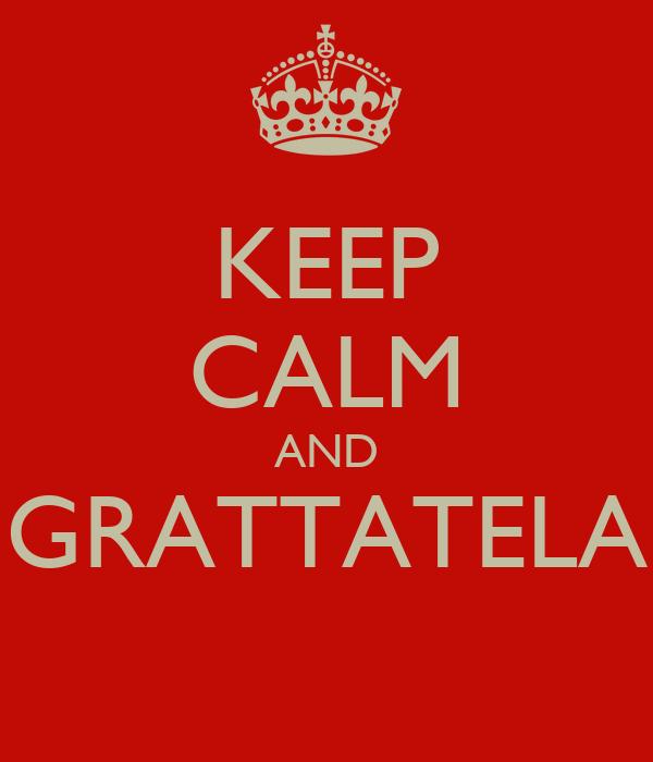 KEEP CALM AND GRATTATELA