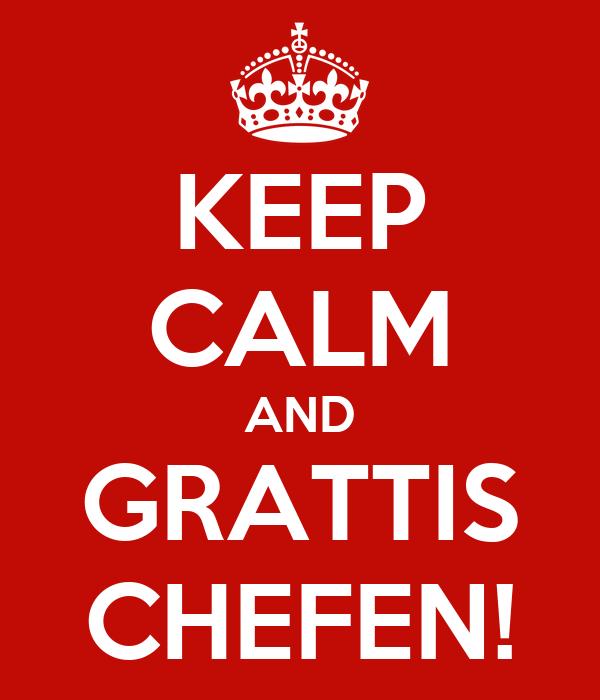 KEEP CALM AND GRATTIS CHEFEN!