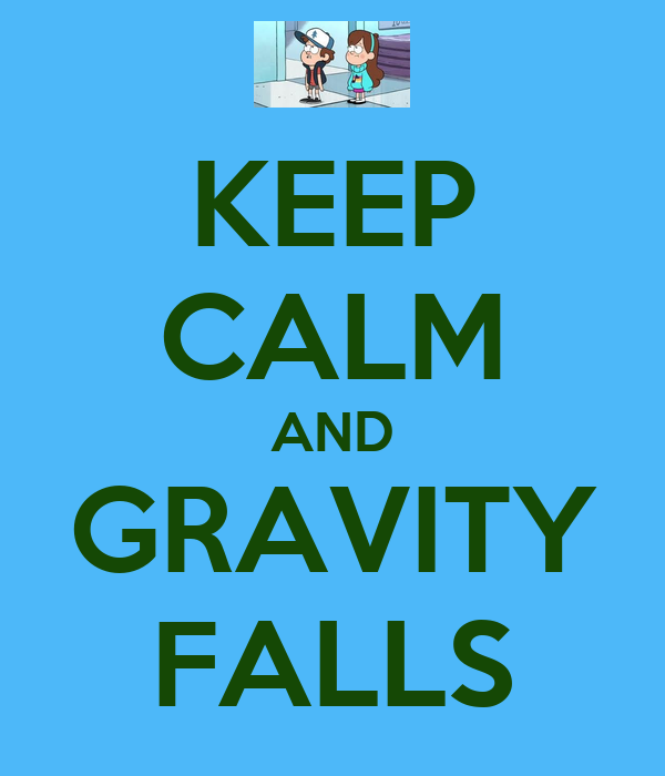 KEEP CALM AND GRAVITY FALLS