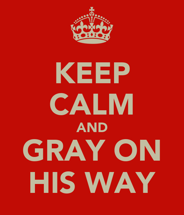 KEEP CALM AND GRAY ON HIS WAY