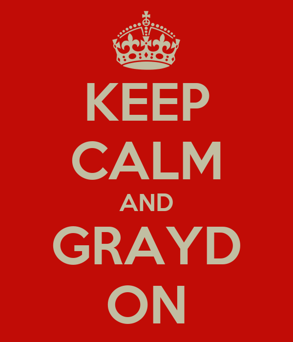 KEEP CALM AND GRAYD ON