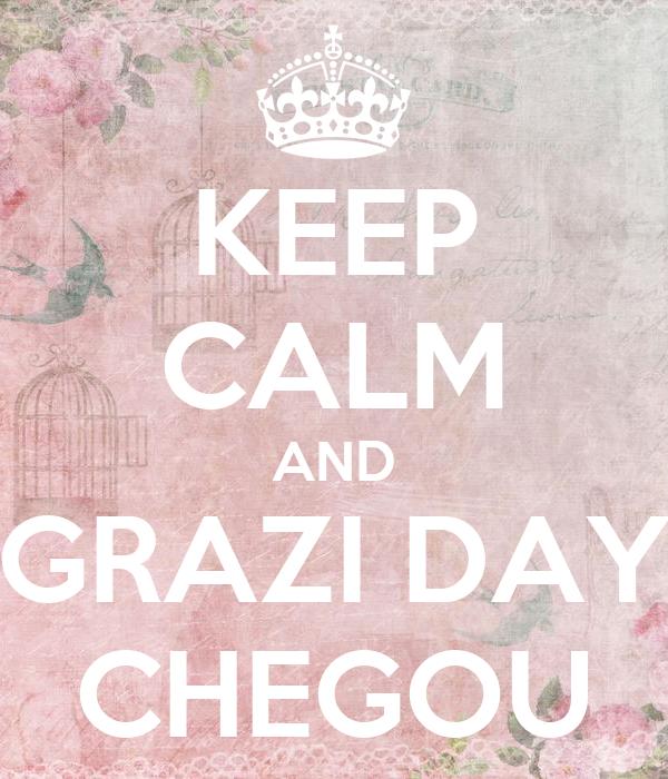 KEEP CALM AND GRAZI DAY CHEGOU