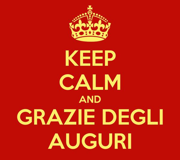 KEEP CALM AND GRAZIE DEGLI AUGURI