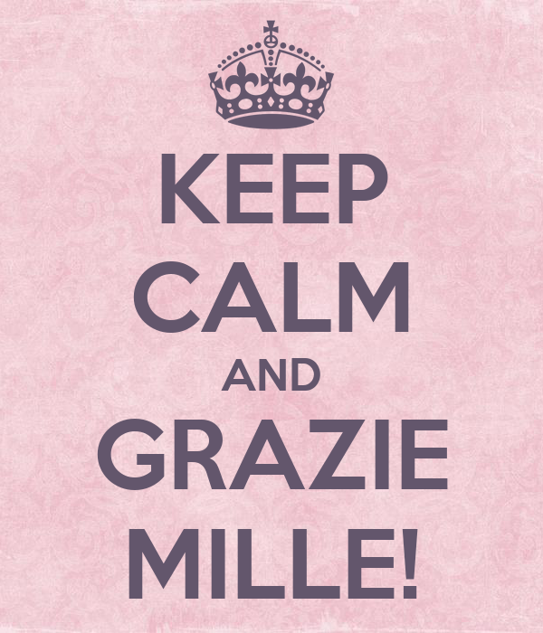 KEEP CALM AND GRAZIE MILLE!