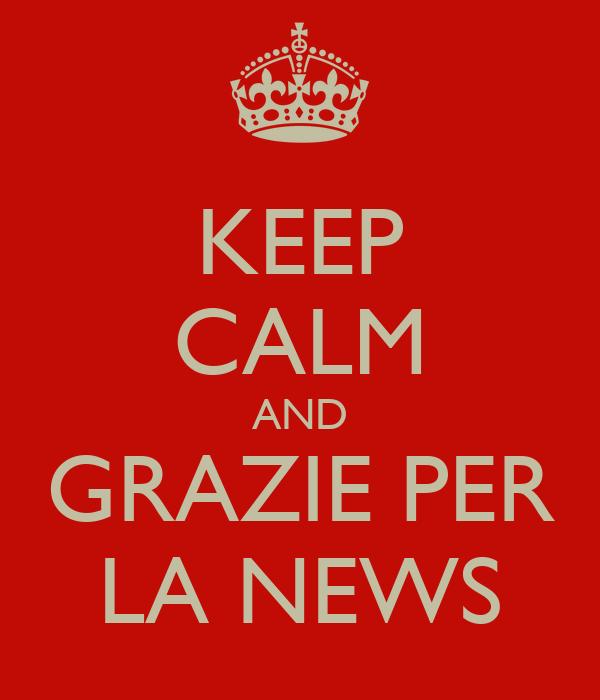 KEEP CALM AND GRAZIE PER LA NEWS