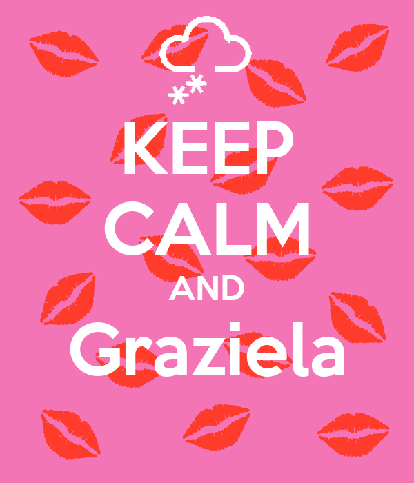 KEEP CALM AND Graziela