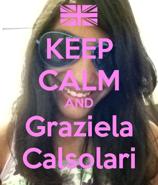 KEEP CALM AND Graziela Calsolari
