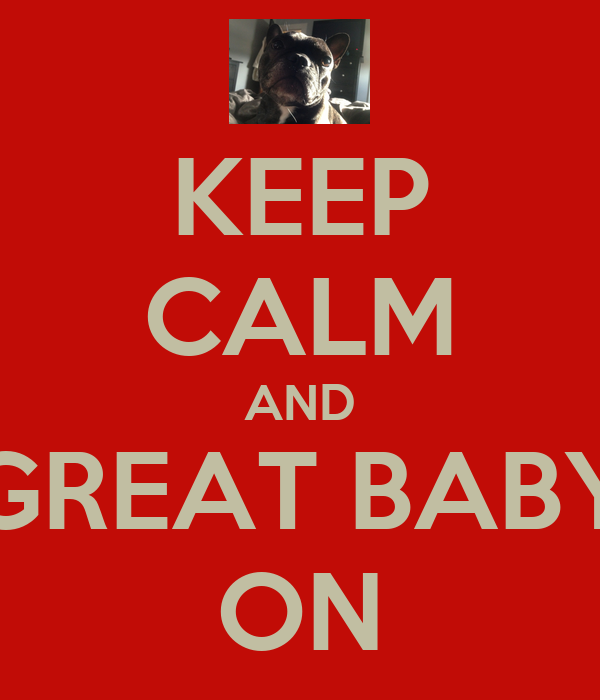 KEEP CALM AND GREAT BABY ON