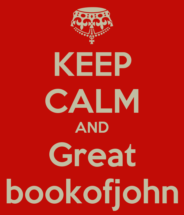KEEP CALM AND Great bookofjohn