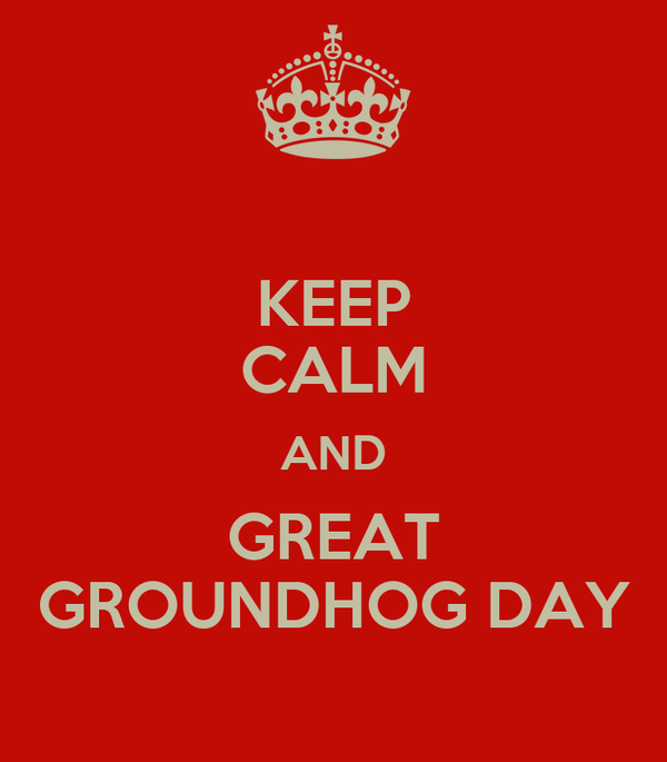 KEEP CALM AND GREAT GROUNDHOG DAY