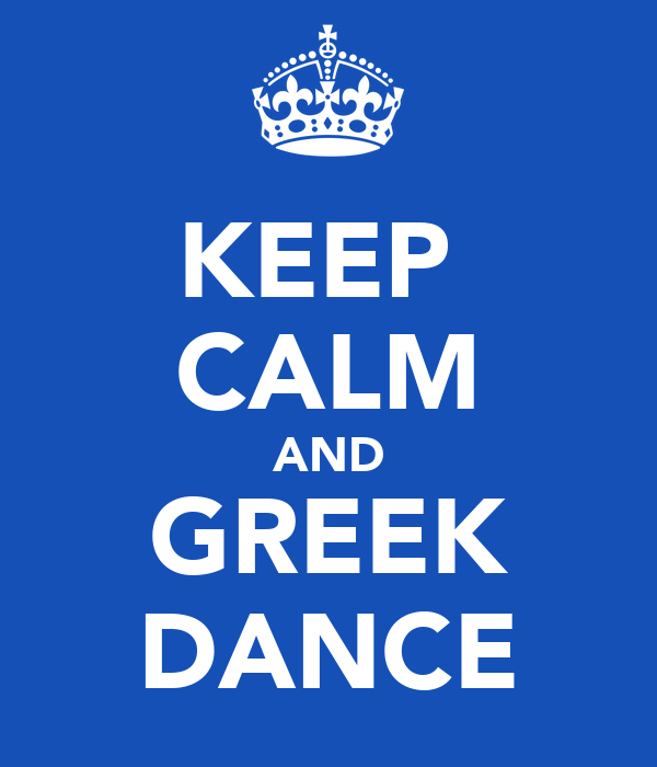 KEEP  CALM AND GREEK DANCE