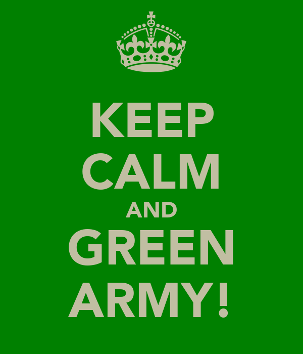 KEEP CALM AND GREEN ARMY!