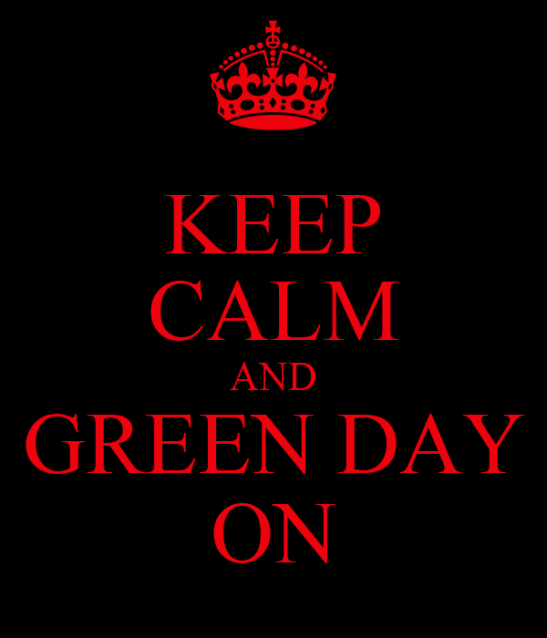 KEEP CALM AND GREEN DAY ON