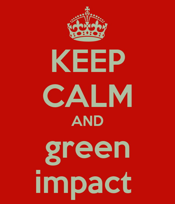 KEEP CALM AND green impact