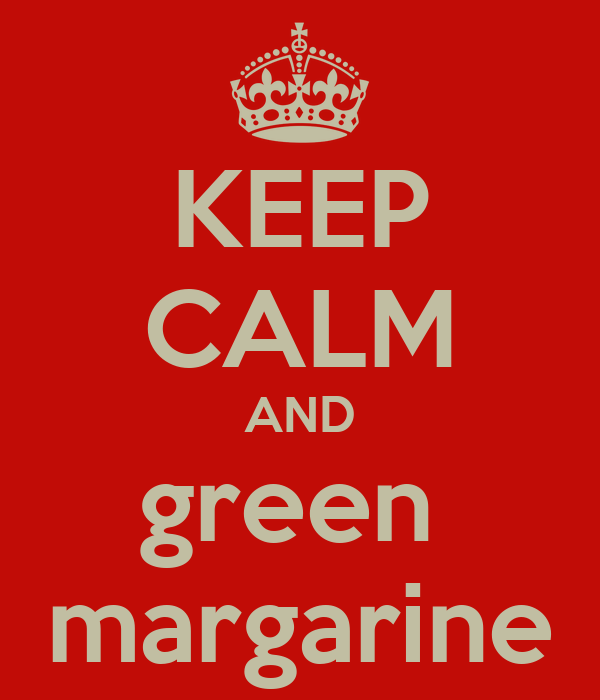KEEP CALM AND green  margarine