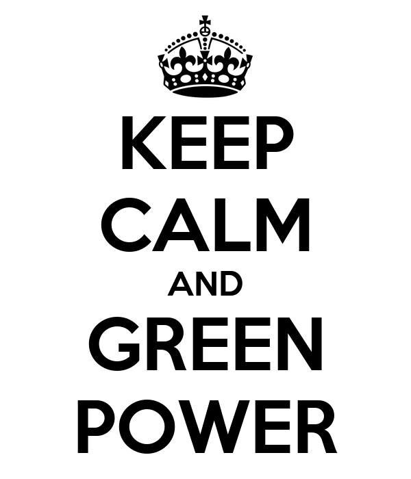 KEEP CALM AND GREEN POWER