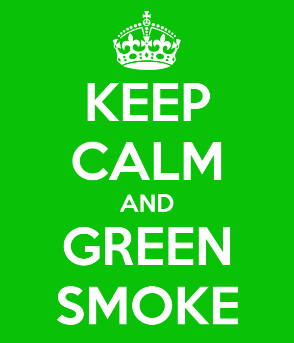 KEEP CALM AND GREEN SMOKE