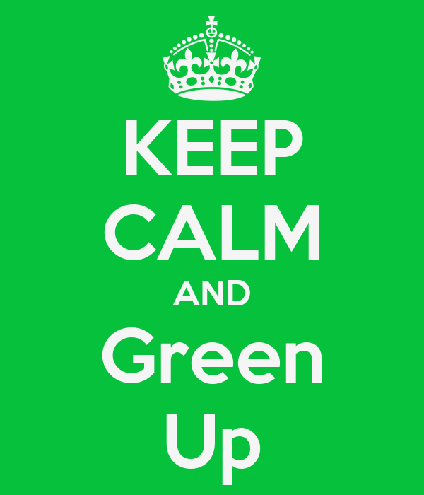 KEEP CALM AND Green Up
