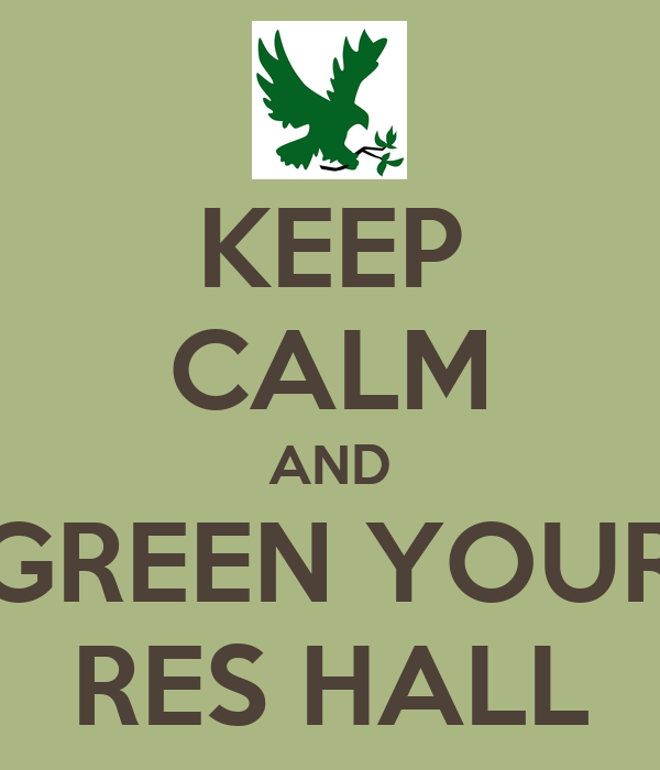 KEEP CALM AND GREEN YOUR RES HALL