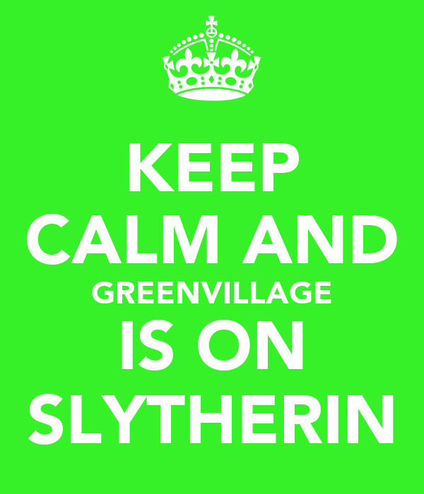 KEEP CALM AND GREENVILLAGE IS ON SLYTHERIN